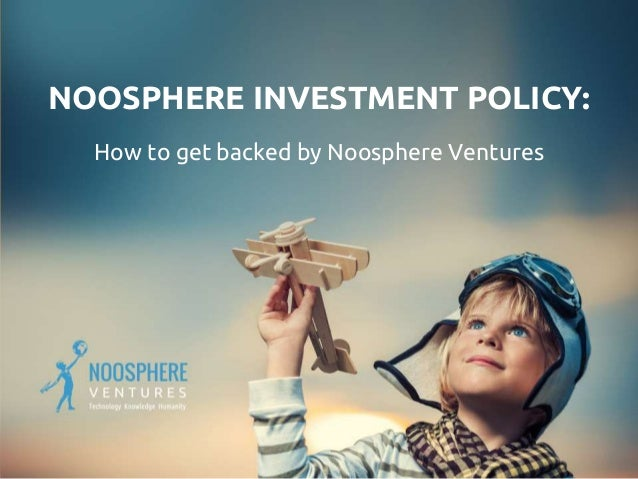 NOOSPHERE INVESTMENT POLICY: How to get backed by Noosphere Ventures