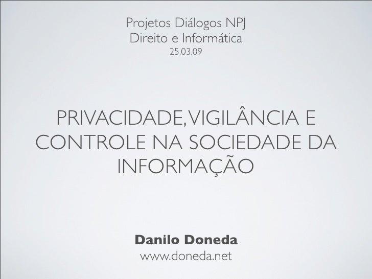 Projetos Diálogos NPJ         Direito e Informática               25.03.09      PRIVACIDADE, VIGILÂNCIA E CONTROLE NA SOCI...