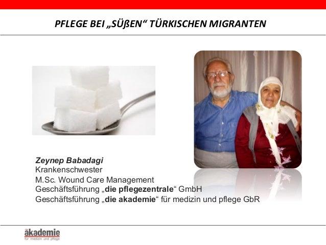 "PFLEGE  BEI  ""SÜßEN""  TÜRKISCHEN  MIGRANTEN   Zeynep Babadagi Krankenschwester M.Sc. Wound Care Management Gesch..."