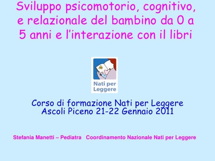 Sviluppo psicomotorio, cognitivo,e relazionale del bambino da 0 a5 anni e l'interazione con il libri      Corso di formazi...