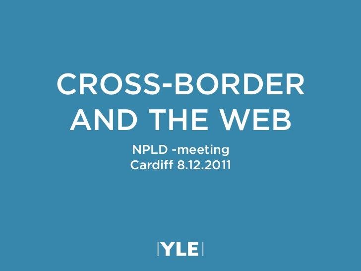 CROSS-BORDER AND THE WEB   NPLD -meeting   Cardiff 8.12.2011