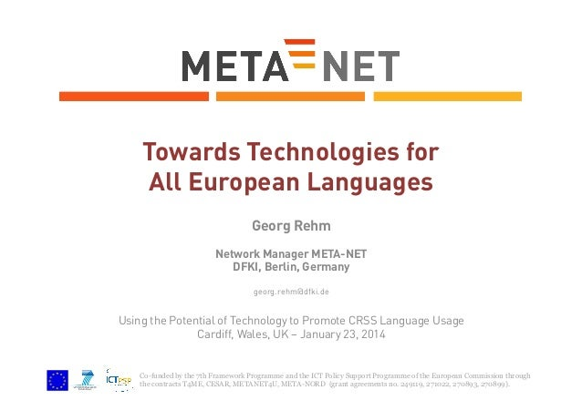 Towards Technologies for All European Languages Georg Rehm Network Manager META-NET DFKI, Berlin, Germany georg.rehm@dfki....