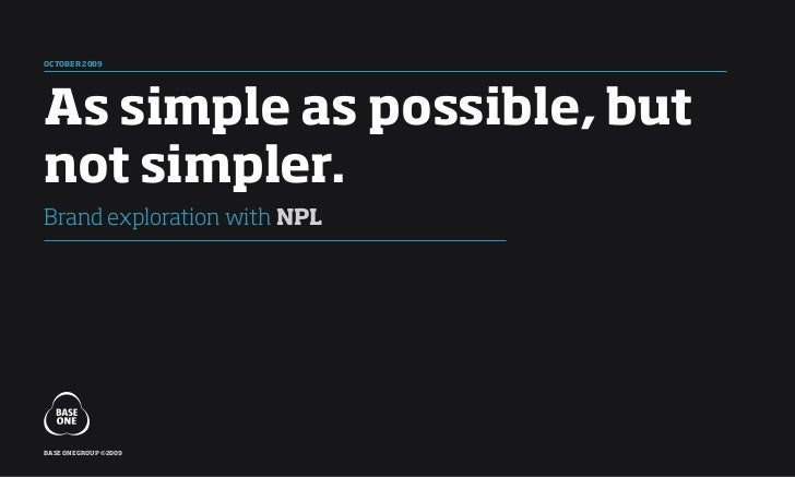 oCTober 2009as simple as possible, butnot simpler.Brand exploration with npLbase one group ©2009