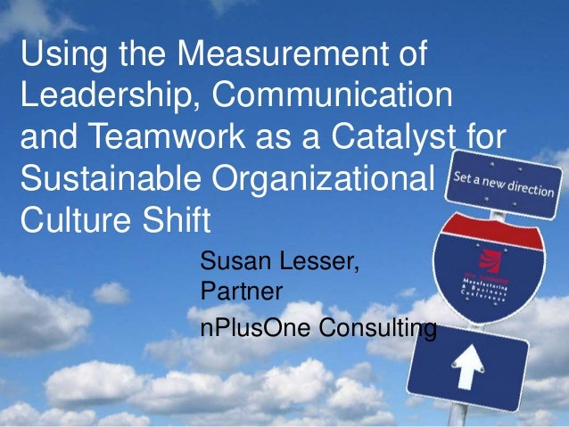 Results you can count on Using the Measurement of Leadership, Communication and Teamwork as a Catalyst for Sustainable Org...