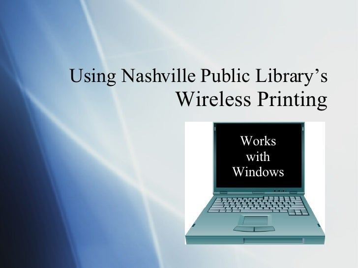 Using Nashville Public Library's Wireless Printing Works with Windows