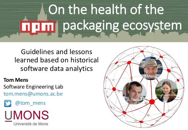 On the health of the packaging ecosystem Guidelines and lessons learned based on historical software data analytics Tom Me...