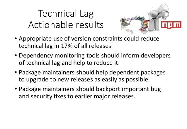 Technical Lag Actionable results • Appropriate use of version constraints could reduce technical lag in 17% of all release...