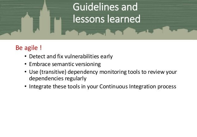 Be agile ! • Detect and fix vulnerabilities early • Embrace semantic versioning • Use (transitive) dependency monitoring t...
