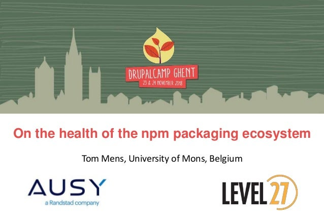 Tom Mens, University of Mons, Belgium On the health of the npm packaging ecosystem