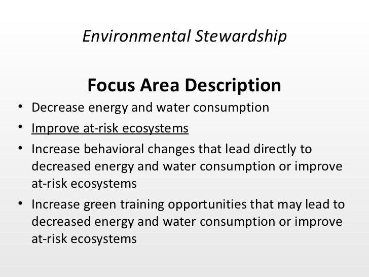Focus Area Description <ul><li>Decrease energy and water consumption </li></ul><ul><li>Improve at-risk ecosystems </li></u...