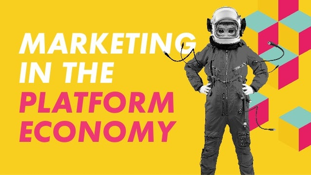MARKETING IN THE PLATFORM ECONOMY