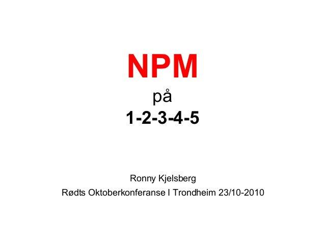 NPM på 1-2-3-4-5 Ronny Kjelsberg Rødts Oktoberkonferanse I Trondheim 23/10-2010