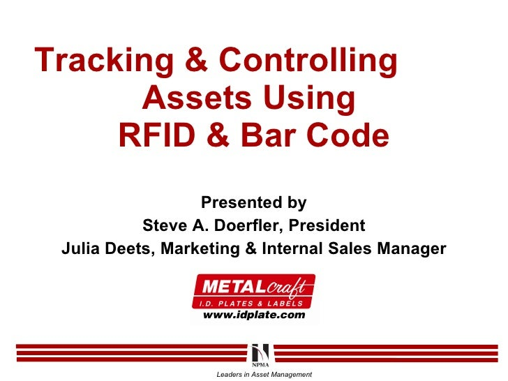 Tracking & Controlling  Assets Using  RFID & Bar Code Presented by Steve A. Doerfler, President Julia Deets, Marketing & I...