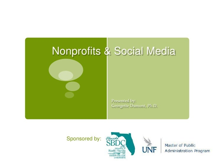 Nonprofits & Social Media<br />Presented by:<br />Georgette Dumont, Ph.D. <br />Sponsored by:<br />