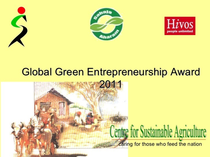 Global Green Entrepreneurship Award 2011 Centre for Sustainable Agriculture … caring for those who feed the nation