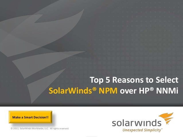 Top 5 Reasons to Select                                   SolarWinds® NPM over HP® NNMi Make a Smart Decision!!© 2012, Sol...