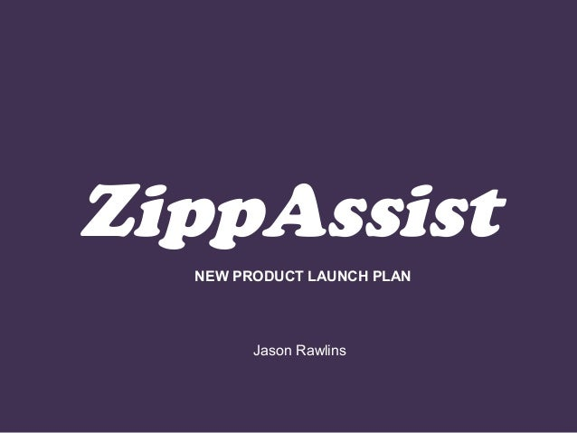 ZippAssist Jason Rawlins NEW PRODUCT LAUNCH PLAN