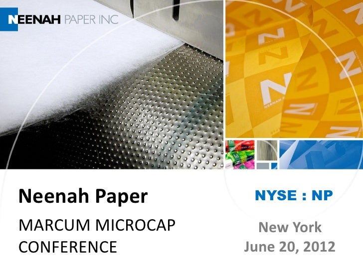 Neenah Paper       NYSE : NPMARCUM MICROCAP     New YorkCONFERENCE        June 20, 2012