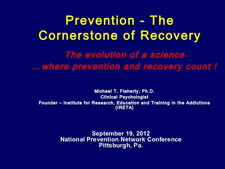 Prevention - The Cornerstone of Recovery     The evolution of a science…where prevention and recovery count !             ...