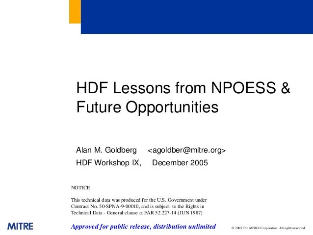 HDF Lessons from NPOESS & Future Opportunities Alan M. Goldberg HDF Workshop IX,  <agoldber@mitre.org> December 2005  NOTI...