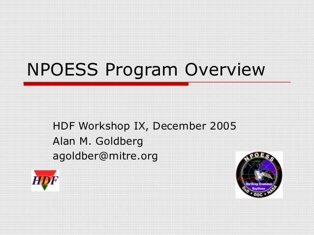 NPOESS Program Overview HDF Workshop IX, December 2005 Alan M. Goldberg agoldber@mitre.org
