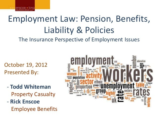Employment Law: Pension, Benefits,        Liability & Policies     The Insurance Perspective of Employment IssuesOctober 1...