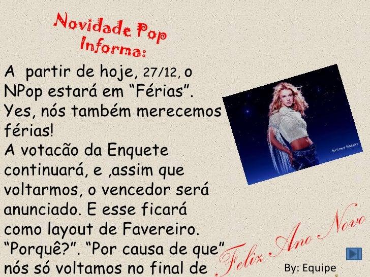 """Novidade Pop<br />       Informa:<br />A  partir de hoje, 27/12, o  NPop estará em """"Férias"""". Yes, nós também merecemos fér..."""