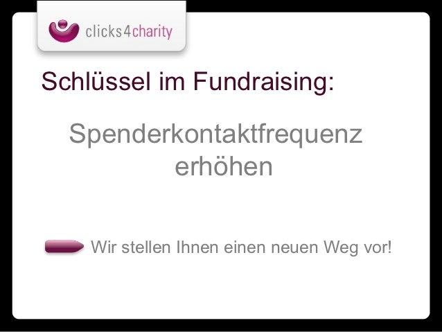 Schlüssel im Fundraising:  Spenderkontaktfrequenz         erhöhen    Wir stellen Ihnen einen neuen Weg vor!