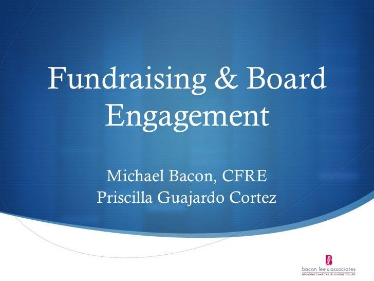 Fundraising & Board   Engagement    Michael Bacon, CFRE   Priscilla Guajardo Cortez