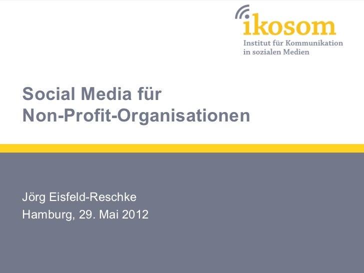 Social Media fürNon-Profit-OrganisationenJörg Eisfeld-ReschkeHamburg, 29. Mai 2012