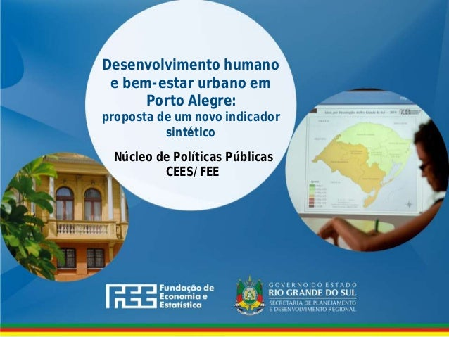 www.fee.rs.gov.br Desenvolvimento humano e bem-estar urbano em Porto Alegre: proposta de um novo indicador sintético Núcle...