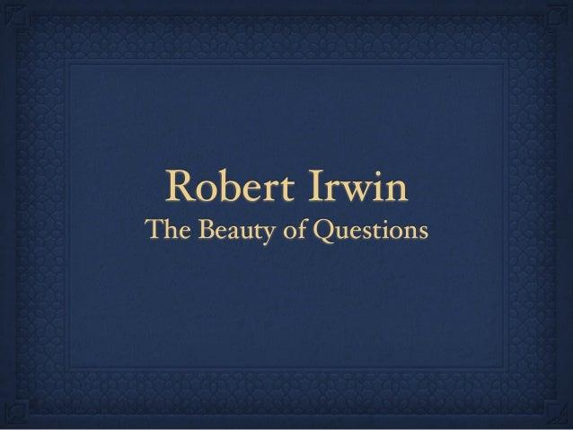 Robert Irwin The Beauty of Questions