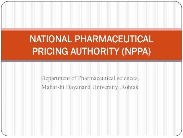 NATIONAL PHARMACEUTICALPRICING AUTHORITY (NPPA)  Department of Pharmaceutical sciences,  Maharshi Dayanand University ,Roh...
