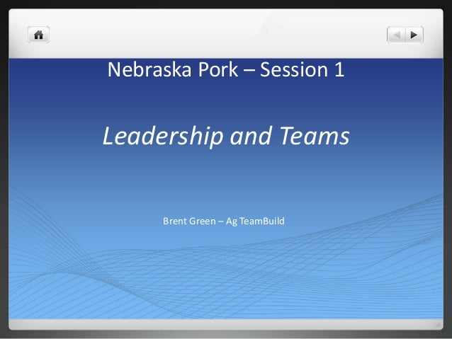 Nebraska Pork – Session 1  Leadership and Teams Brent Green – Ag TeamBuild