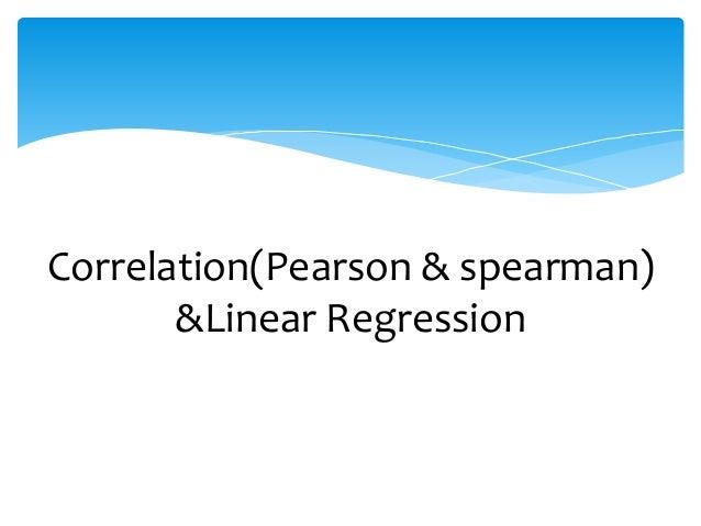 Correlation(Pearson & spearman)  &Linear Regression