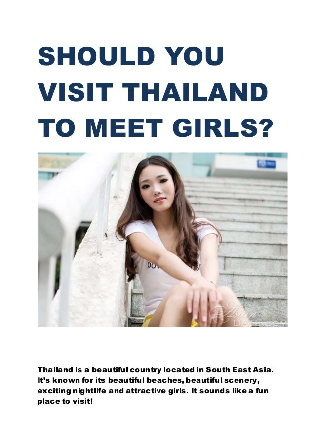 SHOULD YOU VISIT THAILAND TO MEET GIRLS? Thailand is a beautiful country located in South East Asia. It's known for its be...