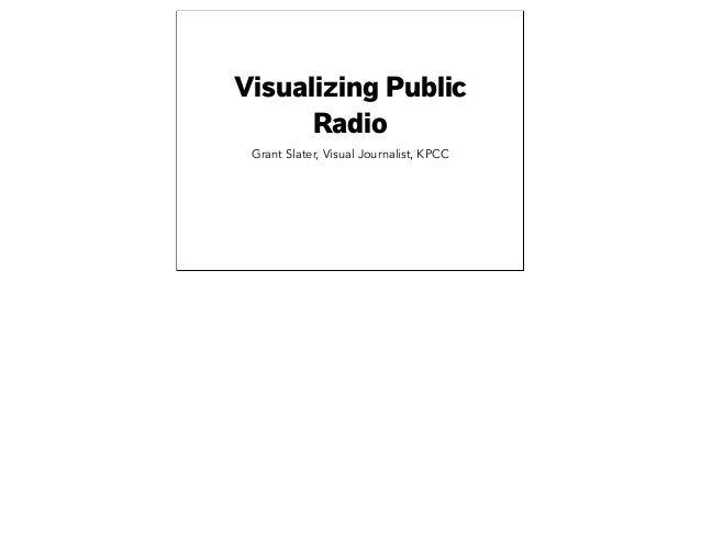 Visualizing PublicRadioGrant Slater, Visual Journalist, KPCC