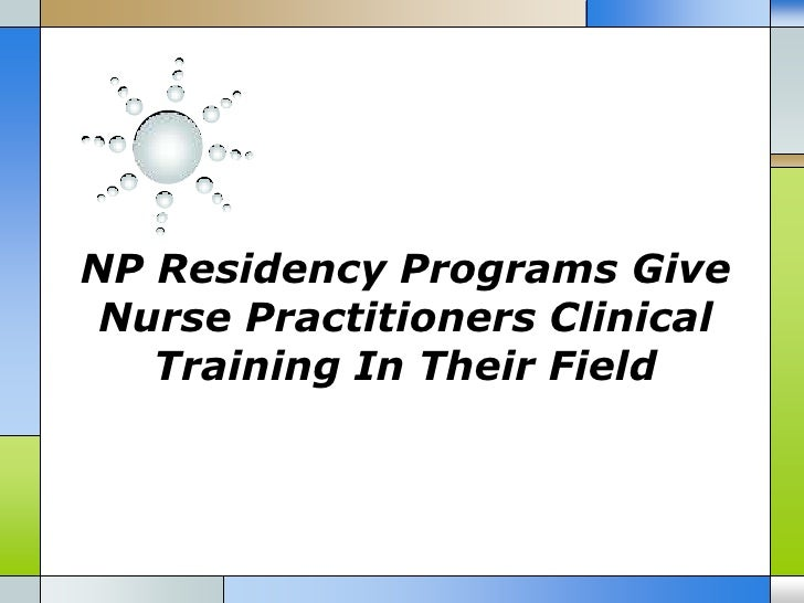 NP Residency Programs Give Nurse Practitioners Clinical   Training In Their Field