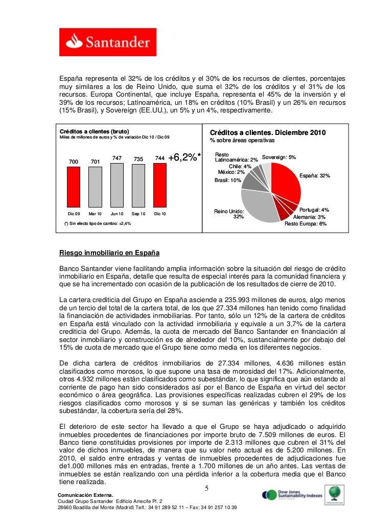 España representa el 32% de los créditos y el 30% de los recursos de clientes, porcentajesmuy similares a los de Reino Uni...