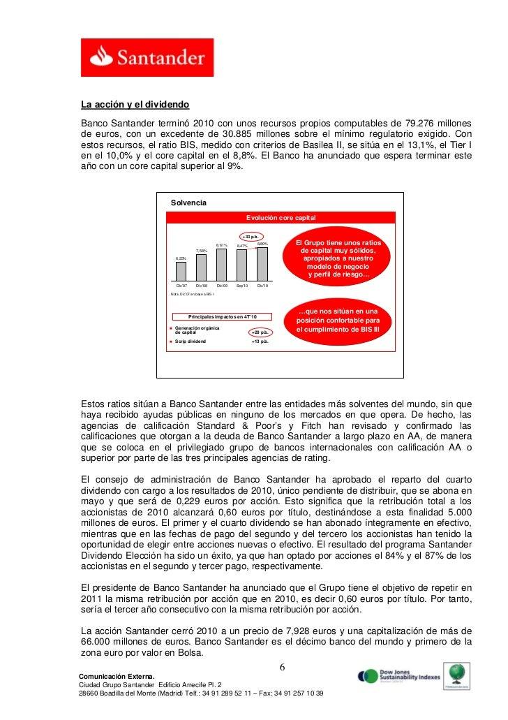 La acción y el dividendoBanco Santander terminó 2010 con unos recursos propios computables de 79.276 millonesde euros, con...
