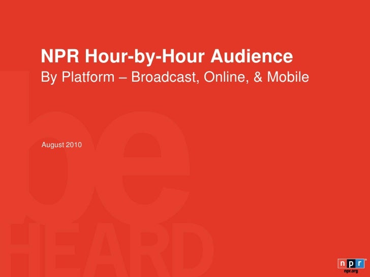 NPR Hour-by-Hour Audience By Platform – Broadcast, Online, & Mobile    August 2010