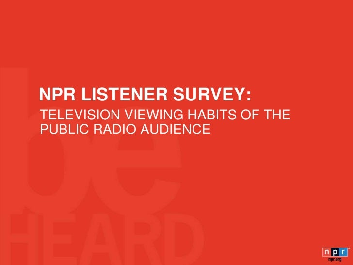 NPR LISTENER SURVEY:<br />TELEVISION VIEWING HABITS OF THE PUBLIC RADIO AUDIENCE<br />