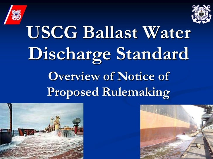 USCG Ballast Water Discharge Standard   Overview of Notice of   Proposed Rulemaking