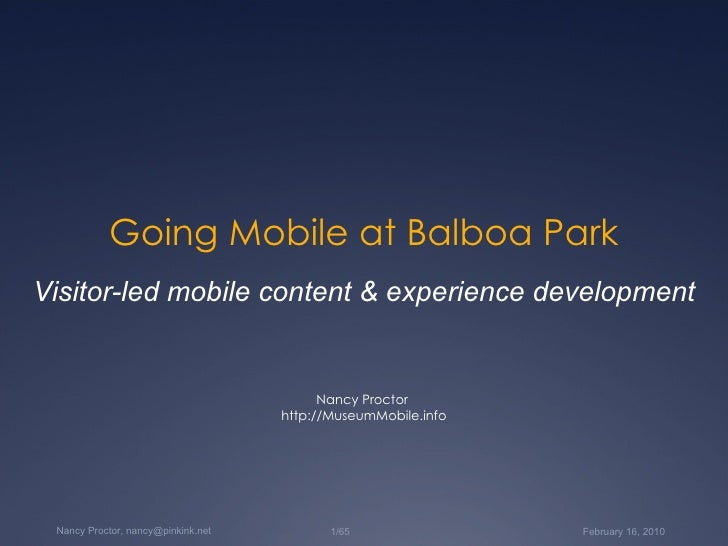 Going Mobile at Balboa Park Nancy Proctor  http://MuseumMobile.info Visitor-led mobile content & experience development