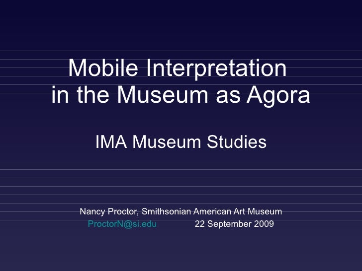 Mobile Interpretation  in the Museum as Agora Nancy Proctor, Smithsonian American Art Museum [email_address]   22 Septembe...