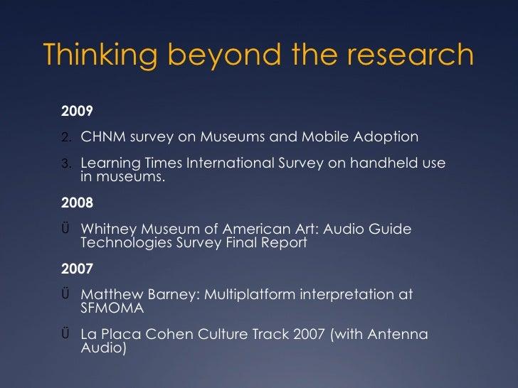 Thinking beyond the research <ul><li>2009 </li></ul><ul><li>CHNM survey on Museums and Mobile Adoption </li></ul><ul><li>L...