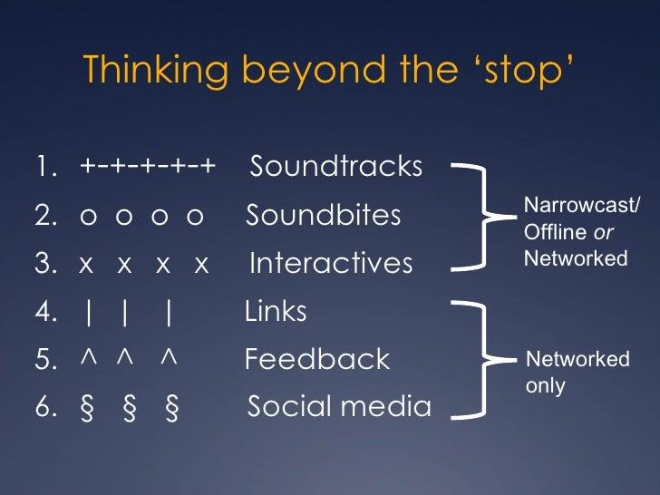 Thinking beyond the 'stop' <ul><li>+ - + - + - + - +  Soundtracks </li></ul><ul><li>o  o  o  o  Soundbites </li></ul><ul><...