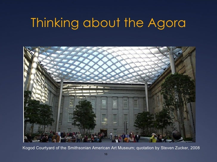 Thinking about the Agora Kogod Courtyard of the Smithsonian American Art Museum; quotation by Steven Zucker, 2008
