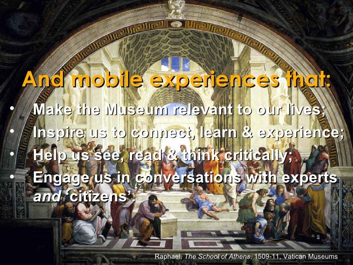 <ul><li>Make the Museum relevant to our lives; </li></ul><ul><li>Inspire us to connect, learn & experience; </li></ul><ul>...