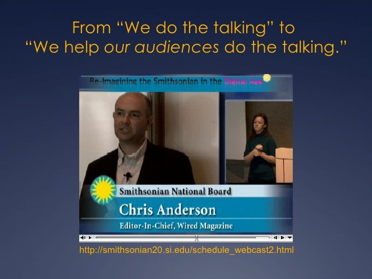 """From """"We do the talking"""" to  """"We help  our audiences  do the talking."""" http://smithsonian20.si.edu/schedule_webcast2.html"""